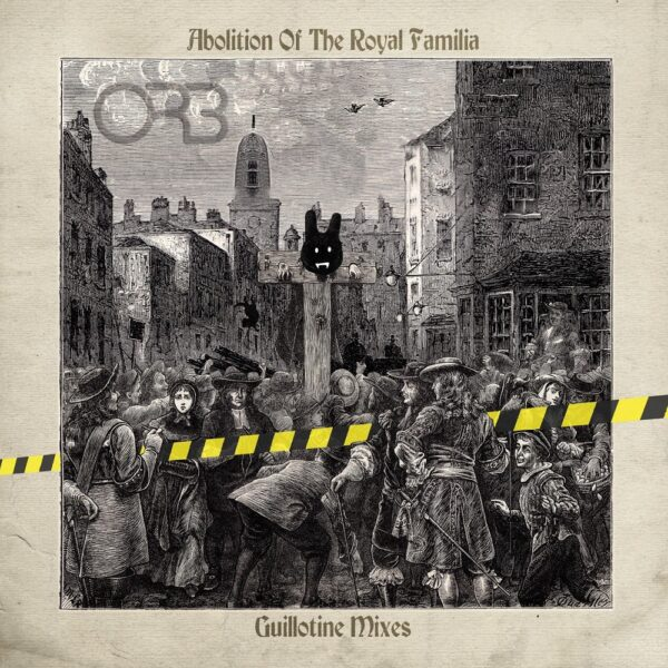 The Orb – Abolition Of The Royal Familia – Guillotine Mixes