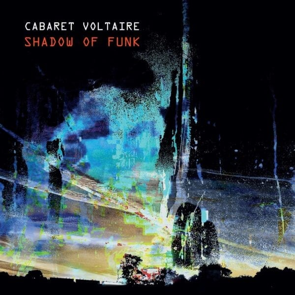 Cabaret Voltaire – Shadow Of Funk