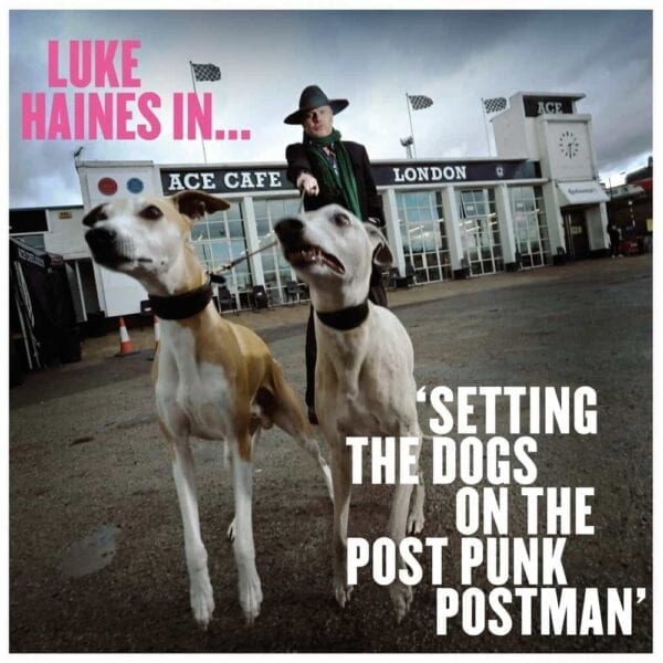 Luke Haines – Luke Haines In…Setting The Dogs On The Post Punk Postman