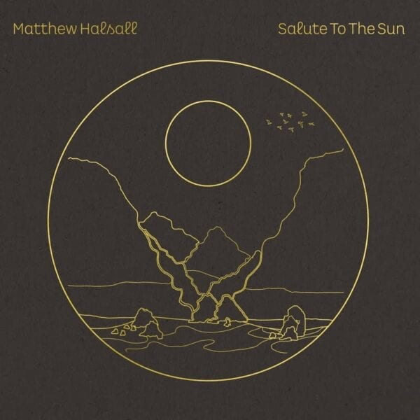 Matthew Halsall – Salute To The Sun