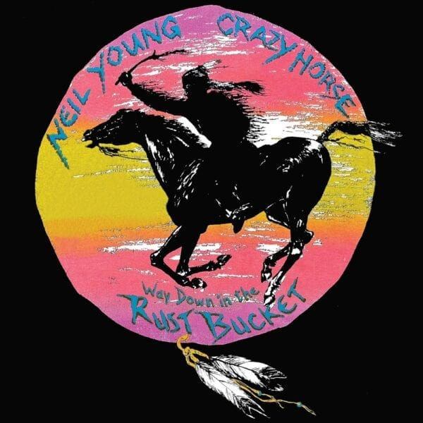 Neil Young & Crazy Horse – Way Down In The Rust Bucket