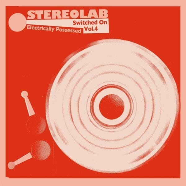 Stereolab – Electrically Possessed (Switched On Volume 4)
