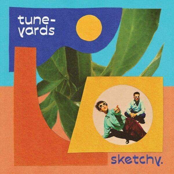 Tune-Yards – Sketchy