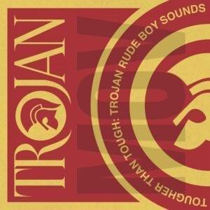 Various Artists – Tougher Than Tough: Trojan Rude Boy Sounds