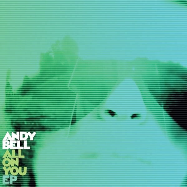 Andy Bell – All On You EP