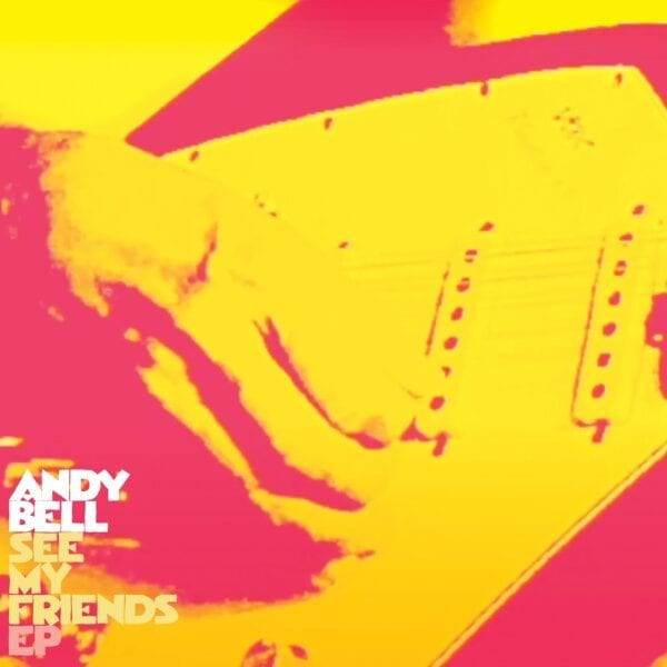 Andy Bell – See My Friends EP