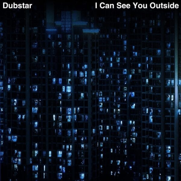 Dubstar – I Can See You Outside