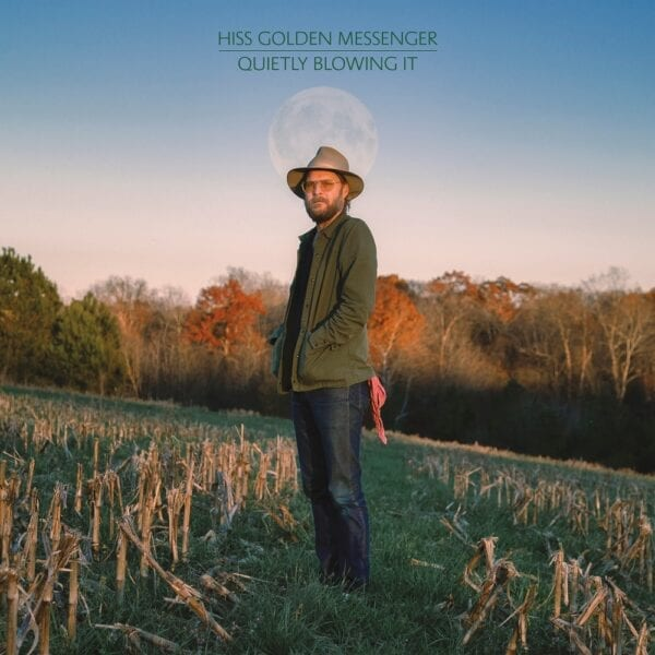 Hiss Golden Messenger – Quietly Blowing It