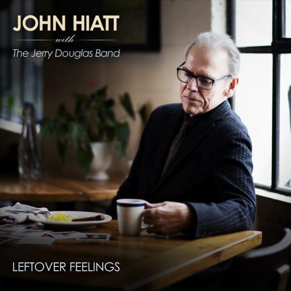 John Hiatt & The Jerry Douglas Band – Leftover Feelings