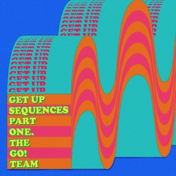 The Go! Team – Get Up Sequences Part One