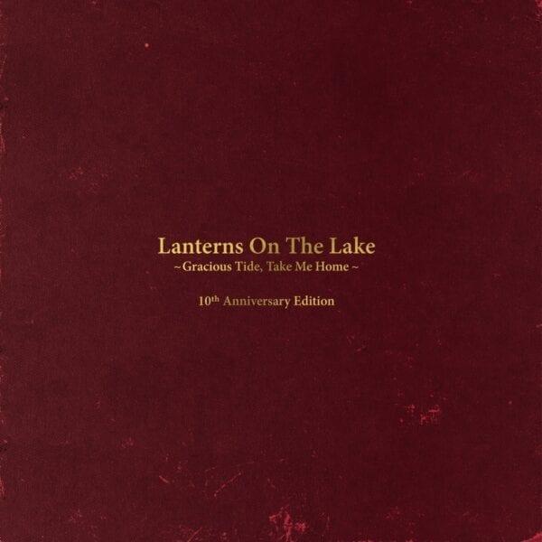 Lanterns On The Lake – Gracious Tide, Take Me Home (10th Anniversary Edition)