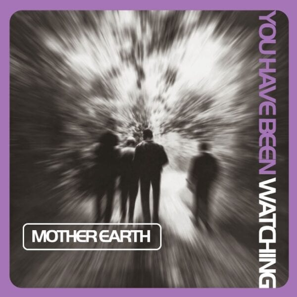 Mother Earth – You Have Been Watching