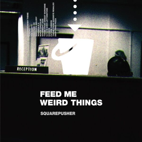 Squarepusher – Feed Me Weird Things (25th Anniversary)