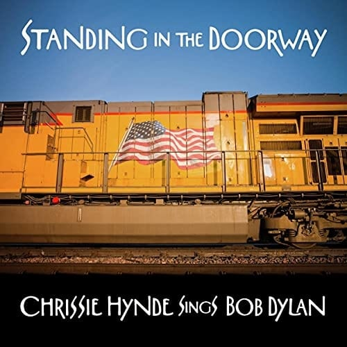 Chrissie Hynde – Standing In The Doorway: Chrissie Hynde Sings Bob Dylan