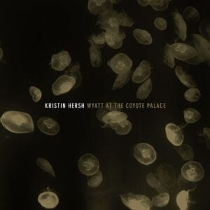 Kristin Hersh – Wyatt at the Coyote Palace
