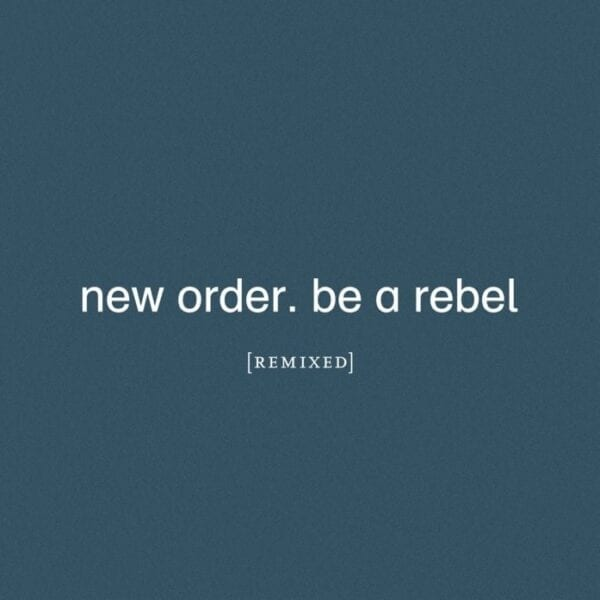 New Order – Be A Rebel Remixed