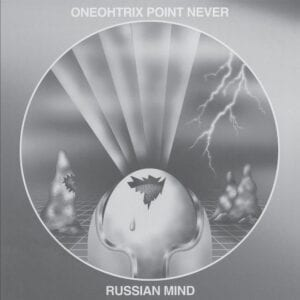 Oneohtrix Point Never – Russian Mind