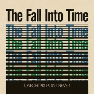 Oneohtrix Point Never – The Fall Into Time