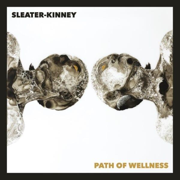 Sleater-Kinney – Path Of Wellness