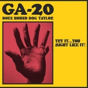 GA-20 – Does Hound Dog Taylor: Try It…You Might Like It!