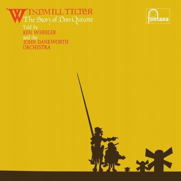 Ken Wheeler & The John Dankworth Orchestra – Windmill Tilter (The Story Of Don Quixote)
