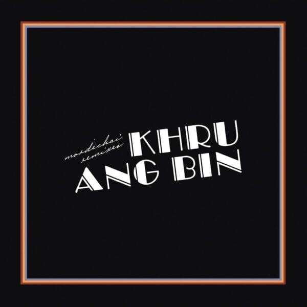 Khruangbin – Mordechai Remixes