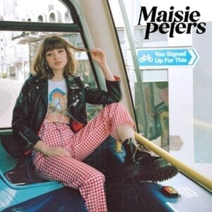 Maisie Peters – You Signed Up For This