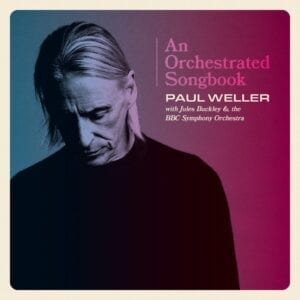 Paul Weller – An Orchestrated Songbook – Paul Weller With Jules Buckley & The BBC Symphony Orchestra