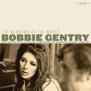 Bobbie Gentry – Windows Of the World