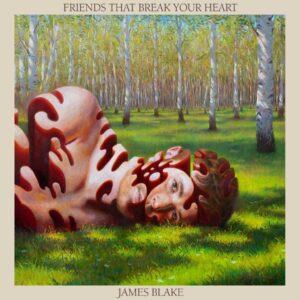 James Blake – Friends That Break Your Heart