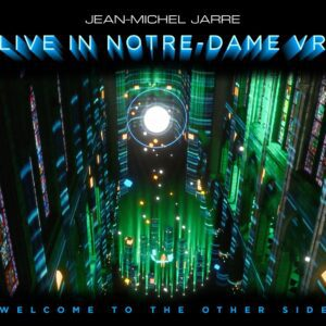 Jean-Michel Jarre – Welcome To The Other Side – Live In Notre-Dame VR
