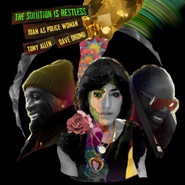 Joan As Police Woman & Tony Allen & Dave Okumu – The Solution Is Restless