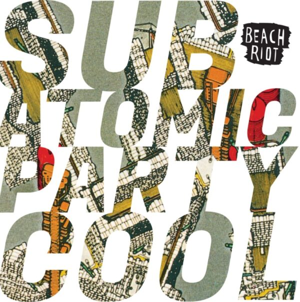 Beach Riot – Sub Atomic Party Cool