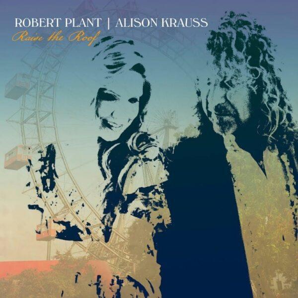 Robert Plant & Alison Krauss – Raise The Roof