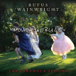 Rufus Wainwright – Unfollow The Rules: The Paramour Session