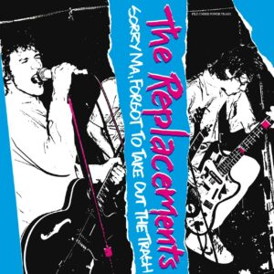 The Replacements – Sorry Ma, Forgot To Take Out The Trash (Deluxe Edition)