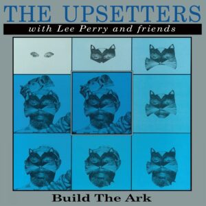 The Upsetters With Lee Perry & Friends – Build The Ark
