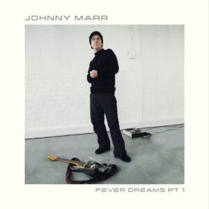Johnny Marr – Fever Dreams Pt. 1
