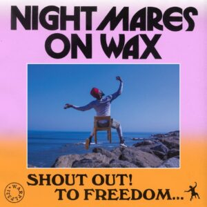Nightmares On Wax – Shout Out! To Freedom…