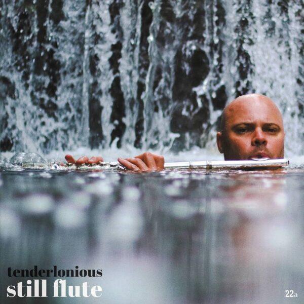 Tenderlonious – Still Flute