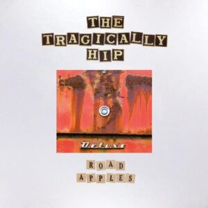 The Tragically Hip – Road Apples (30th Anniversary)