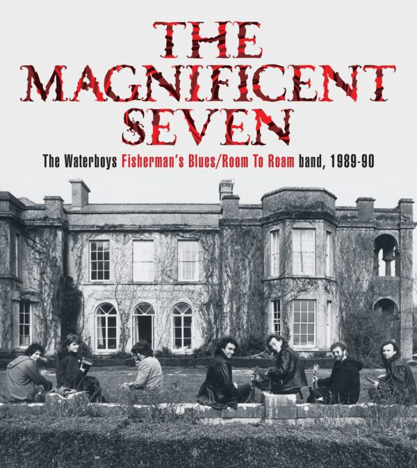 The Waterboys – THE MAGNIFICENT SEVEN The Waterboys Fisherman's Blues/Room To Roam band, 1989-90